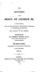 The History of the Reign of George III.: To which is Prefixed, A View of the Progressive Improvement of England, in Prosperity and Strength, to the Accession of His Majesty, Volume 2