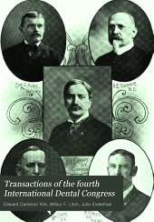 Transactions of the Fourth International Dental Congress: Held at St. Louis, Mo., U.S.A., August 29 to September 3, 1904, Volume 1