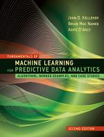 Fundamentals of Machine Learning for Predictive Data Analytics, second edition
