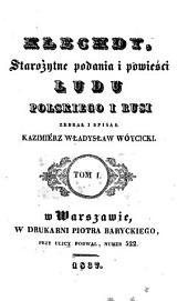 Klechdy: starożytne podania i powieści ludu polskiego i Rusi, Tom 1