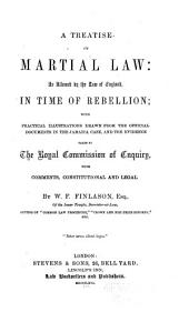 A Treatise on Martial Law: As Allowed by the Law of England, in Time of Rebellion; with Practical Illustrations Drawn from the Official Documents in the Jamaica Case, and the Evidence Taken by the Royal Commission of Enquiry, with Comments, Constitutional and Legal
