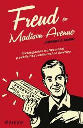 Freud en Madison Avenue: Investigación motivacional y publicidad subliminal en Amérca