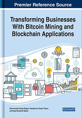 Transforming Businesses With Bitcoin Mining and Blockchain Applications PDF
