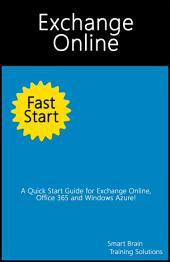 Exchange Online Fast Start: A Quick Start Guide for Exchange Online, Office 365 and Windows Azure