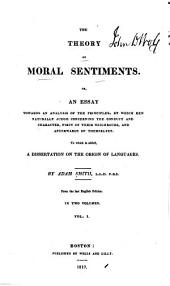 The Theory of Moral Sentiments; Or, An Essay Towards an Analysis of the Principles, by which Men Naturally Judge Concerning the Conduct and Character, First of Their Neighbors, and Afterwards of Themselves: To which is Added, a Dissertation on the Origin of Languages, Volumes 1-2