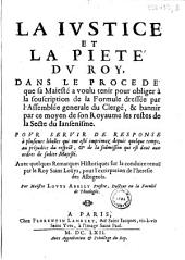 La justice et la piété du roy, dans le procedé que sa majesté a voulu tenir pour obliger à la souscription de la formule dressée par l'Assemblée générale du clergé, & bannir par ce moyen de son royaume les restes de la secte du Jansénisme. Pour servir de response à plusieurs libelles... Avec quelques remarques historiques sur la conduite tenuë par le roy Saint Loüys, pour l'extirpation de l'heresie des Albigeois. Par maistre Louys Abelly,...