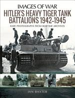 Hitler's Heavy Tiger Tank Battalions, 1942–1945