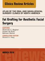Fat Grafting for Aesthetic Facial Surgery  an Issue of Atlas of the Oral   Maxillofacial Surgery Clinics  E Book PDF