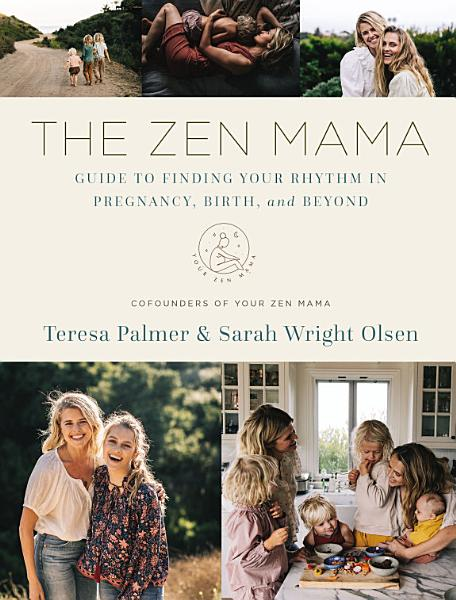 Download The Zen Mama Guide to Finding Your Rhythm in Pregnancy  Birth  and Beyond the Book