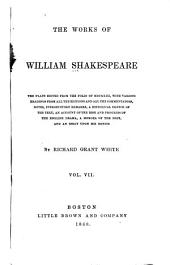 The Works of William Shakespeare: The Plays Edited from the Folio of MDCXXIII, with Various Readings from All the Editions and All the Commentators, Notes, Introductory Remarks, a Historical Sketch of the Text, an Account of the Rise and Progress of the English Drama, a Memoir of the Poet, and an Essay Upon His Genius, Volume 7