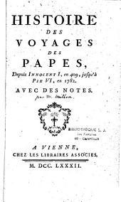 Histoire des voyages des papes: depuis Innocent I, en 409, jusqu'à Pie VI, en 1782, avec des notes