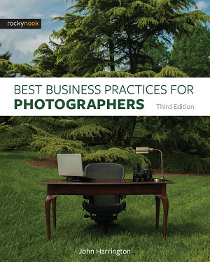 Best Business Practices for Photographers  Third Edition