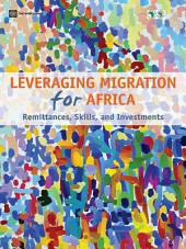 Leveraging Migration for Africa: Remittances, Skills, and Investments