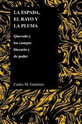 La espada, el rayo y la pluma: Quevedo y los campos literario y de poder
