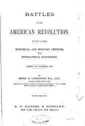Battles of the American Revolution. 1775-1781. Historical and Military Criticism, with Topographical Illustration ...