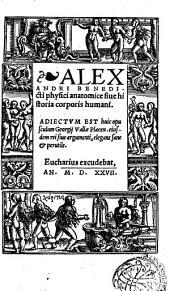 Alexandri Benedicti physici anatomice siue historia corporis humani. Adie ctum est huic opusculum Georgij Vallæ Placen. eiusdem rei siue argumenti, elegans sane & perutile