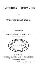 Catechism companion to Hymns ancient and modern, compiled by F.C. Skey