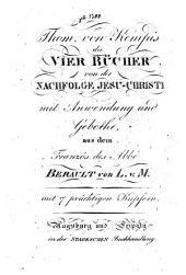 Thom. von Kempis die vier Bücher von der Nachfolge Jesu-Christi mit Anwendung und Gebethe aus dem Französ. des Abbé Berault von L. v. M. Mit 7 prächtigen Kupfern