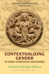 Contextualizing Gender in Early Christian Discourse: Thinking Beyond Thecla