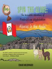 Spin the Globe: the Incredible Adventures of Frederick Von Wigglebottom: Alpacas in the Andes