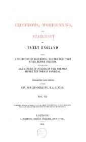 Leechdoms, Wortcunning and Starcraft of Early England: Being a Collection of Documents, for the Most Part Never Before Printed, Illustrating the History of Science in this Country Before the Norman Conquest, Volume 3