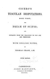 Cicero's Tusculan Disputations, Book First; The Dream of Scipio; and Extracts from the Dialogues on Old Age and Friendship, with English Notes