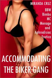 Accommodating the Biker Gang (BBW Bimbo MC Menage and Aphrodisiac Lactation Erotica)