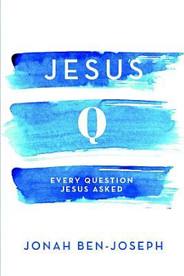 Jesus Q  Every Question Jesus Asked PDF