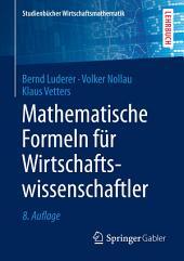 Mathematische Formeln für Wirtschaftswissenschaftler: Ausgabe 8