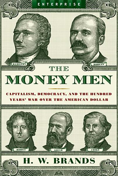Download The Money Men  Capitalism  Democracy  and the Hundred Years  War Over the American Dollar  Enterprise  Book