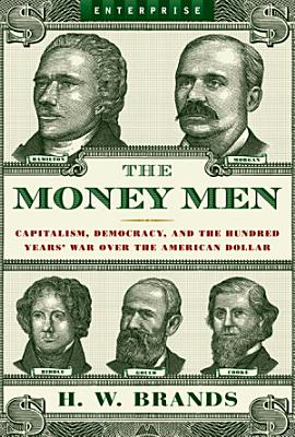 The Money Men  Capitalism  Democracy  and the Hundred Years  War Over the American Dollar  Enterprise  PDF