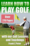 Learn How to Play Golf with Our Golf Lessons and Teachings