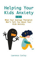 Helping Your Kids Anxiety 2 In 1