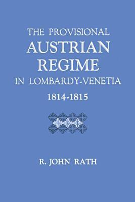 The Provisional Austrian Regime in Lombardy   Venetia  1814   1815