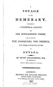 A Voyage to the Demerary: Containing a Statistical Account of the Settlements There, and of Those on the Essequebo, the Berbice, and Other Contiguous Rivers of Guyana