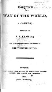 Congreve's Way of the World ... revised by J. P. Kemble, etc