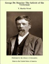 George Du Maurier: The Satirist of the Victorians