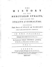 The History of the Herculean Straits: Now Called the Straits of Gibraltar: Including Those Ports of Spain and Barbary that Lie Contiguous Thereto. Illustrated with Several Copper Plates, Volume 1