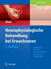 Neurophysiologische Behandlung bei Erwachsenen: Grundlagen der Neurologie, Behandlungskonzepte, Alltagsorientierte Therapieansätze, Ausgabe 2