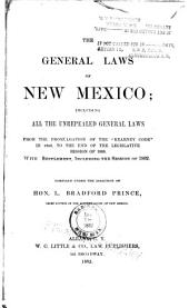 "The General Laws of New Mexico: Including All the Unrepealed General Laws from the Promulgation of the ""Kearney Code"" in 1846, to the End of the Legislative Session of 1880, with Supplement, Including the Session of 1882"