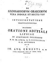 De glossariorum Graecorum vera indole et recto usu in interpretatione disputatiuncula: praemissa orationi aditiali