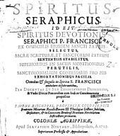 Spiritus Searphicus, id est : Spiritus devotionis Seraphici, P. Francisci, ex opusculis ejusdem Sancti Patris ...