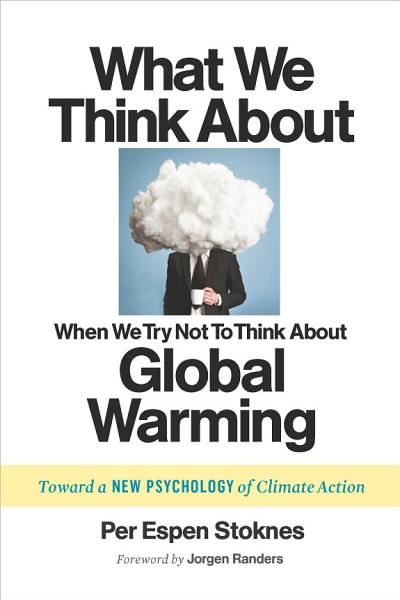 Download What We Think About When We Try Not To Think About Global Warming Book
