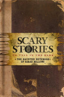 Scary Stories to Tell in the Dark  The Haunted Notebook of Sarah Bellows Book