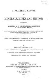 A Practical Manual of Minerals, Mines, and Mining: Comprising Suggestions as to the Localitites and Associations of All the Useful Minerals, Full Descriptions of the Most Effective Methods for Both the Qualitative and Quantitative Analyses of Each of These Minerals, and Hints Upon the Vaious Operations of Mining, Including Architecture and Construction