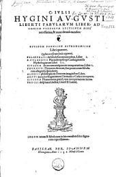 C. Iulii Hygini Augusti liberti Fabularum liber, ad omnium poetarum lectionem mire necessarius, & nunc denuò excusus. Eiusdem poeticon Astronomicon libri quatuor. Quibus accesserunt similis argumenti i...