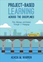 Project-Based Learning Across the Disciplines: Plan, Manage, and Assess Through +1 Pedagogy