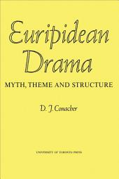 Euripidean Drama: Myth, Theme and Structure