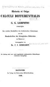 Historia et origo calculi differentialis a G. G. Leibnitio conscripta: Zur zweiten Säcularfeier des Leibnizischen Geburtstages aus den Handschriften der Königlichen Bibliothek zu Hannover ; als Anhang sind zwei noch ungedruckte mathematische Abhandlungen Leibnizens hinzugefügt