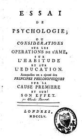 Essai de psychologie ou considérations sur les opérations de l'âme, sur l'habitude et sur l'éducation, auxquelles on a ajouté des principes philosophiques sur la cause première et sur son effet